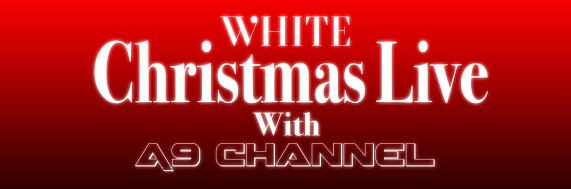 WHITE Christmas Live with A9 CHANNEL